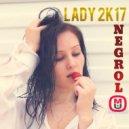 Negrol - Lady 2K17