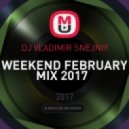 DJ VLADIMIR SNEJNIY -  WEEKEND FEBRUARY MIX 2017