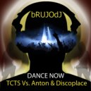 TCTS Vs. Anton & Discoplace - Dance Now (bRUJOdJ Icy Feet MashUp)