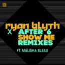 Ryan Blyth x  After 6 Ft. Malisha Bleau - Show Me (Freejak Remix)
