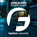 John Slater - Boogie Down (Original Mix)