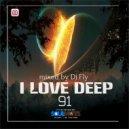 Dj Fly - I Love Deep Part 91 (Never Alone)