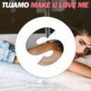 Tujamo - Make U Love Me (Original mix)