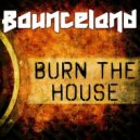 Bounceland - Burn the House (Radio Mix)
