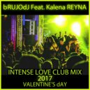 bRUJOdJ feat. Kalena Reyna  - Intense Love (Valentine's 2017 Club Mix)