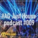 #AG Just House - podcast #009