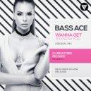 Bass Ace - Wanna Get to Know You (Original Mix)