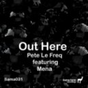 Pete Le Freq, Mena - Out Here