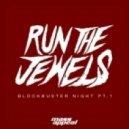 Run The Jewels - Blockbuster Night (Original mix)