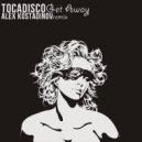 Tocadisco - Get Away (Alex Kostadinov Remix)
