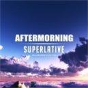 Aftermorning - Superlative (Original Mix)