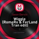 Jason Derulo - Wiggle (RomeRo & FerLand Tran Edit)