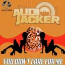 Audio Jacker - You Dont Care For Me (s Original Mix)