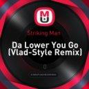 Striking Man  - Da Lower You Go