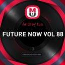 Andrey tus - Future Now Vol. 88