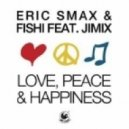 Eric Smax & Fishi Ft. JimiX - Love, Peace & Happiness (Piano Club Mix)
