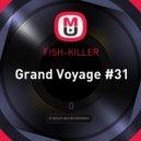 FISH-KILLER - Grand Voyage #31