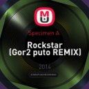 Specimen A  - Rockstar (Gor2 puto Remix)