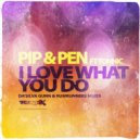 Pip, Pen, Tonnic - I Love What You Do (Da'Silva Gunn Remix)