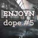 Enjoyn - Dope #5 ()