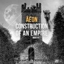 Aeon - Construction Of An Empire (Original Mix)