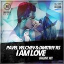 Pavel Velchev & Dmitriy Rs - I Am Love (Original Mix)