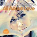 Yakka & Kazoo - All About Love (Extended Vocal Mix)