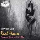 Edy Whiskey - Real House (Exclusive Bassline Mix 2014)