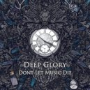 Deep Glory - Dont Let Music Die