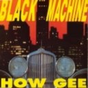 Black Machine - How Gee (Karim Express Edit)
