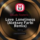 Clouds Testers -  Love  Loneliness (Aleksey Farbi Remix)
