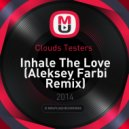Clouds Testers  - Inhale The Love (Aleksey Farbi Remix)