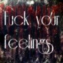 ZixTonE - Fuck Your Feelings (Original mix)