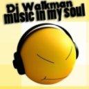 Dj Walkman - Music in My Soul (Original Mix)