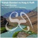 Vahab Bandari vs. Haig & Raffi  - Mutual Border  (Dmitry Again Remix)