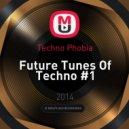Techno Phobia - Future Tunes Of Techno #1 ()