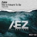 Zahir - Wedre Meant To Be (Original Mix)