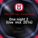 POLLI-M feat. Kostya shag - One night 2 (live  mix  2014)