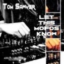 Tom Sawyer - Let This Mofos Know (Original Mix)