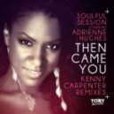 Soulful Session, Adrienne Hughes - Then Came You (Kenny Carpenter Pure Soul Mix)