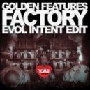 Golden Features - Factory (Evol Intent Edit)