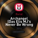 Burial - Archangel (Das Elis MJ's Never Be Wrong Edit)