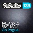 Talla 2xlc feat. Mau - Go Rogue (Taipei 101 Mix)