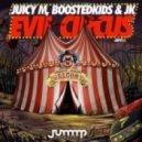 Juicy M, BOOSTEDKIDS & JK - Evil Circus (Original Mix)