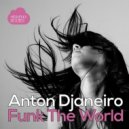 Anton Djaneiro - Funk The World (Jelly For The Babies Remix)