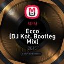 MEM - Ecco (DJ Kot. Bootleg Mix)