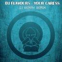 DJ Flavours - Your Caress (DJ Kenny Remix)