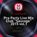 "DJ Soultanoff - Pre Party Live Mix Club ""Sauvage"" 2015 vol.1"