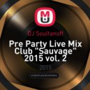 "DJ Soultanoff - Pre Party Live Mix Club ""Sauvage"" 2015 vol. 2"