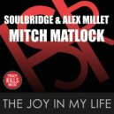 Soulbridge & Alex Millet feat. Mitch Matlock - The Joy In My Life